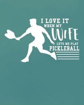 I Love It When My Wife Let's Me Play Pickleball