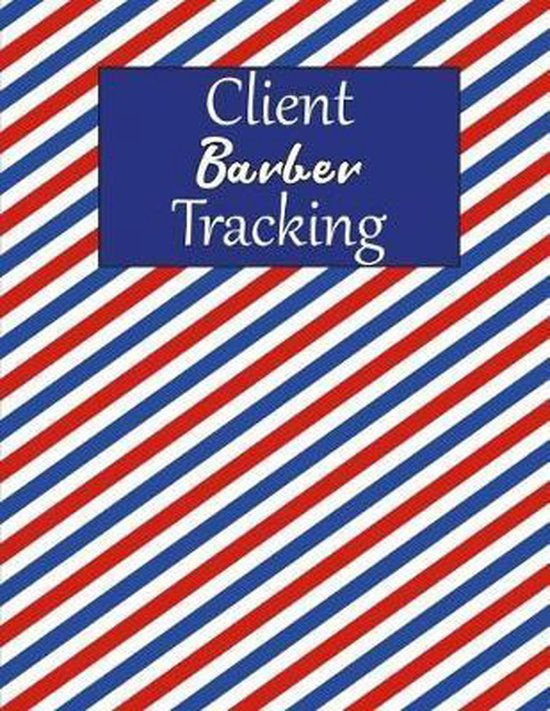 Client Barber Tracking: Client Data Organizer Log Book - Personal Client Record Book Customer Information - Barber Gifts for Men and Women - B