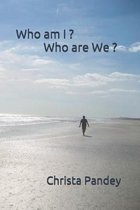 Who am I ? Who are We ?