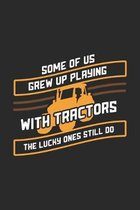 Some Of Us Grew Up Playing With Tractors The Lucky Ones Still Do: 120 Pages I 6x9 I Music Sheet Funny Local Farmer & Homesteader Gifts