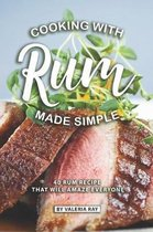 Cooking with Rum Made Simple: 40 Rum Recipes That Will Amaze Everyone