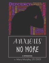 Anxious No More - A Workbook: Help Manage Anxiety, Depression & Stress - 36 Exercises and Worksheets for Practical Application