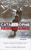 Catastrophe Remembered: Palestine, Israel and the Internal Refugees