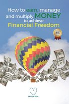 How to Earn, Manage and Multiply Money to Achieve Financial Freedom