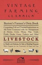Beeton's Farmer's Own Book - Comprising Full And Practical Instructions On All Points Connected With The Management Of Horses, Cows, Sheep, Pigs, Goats, Fowls, Ducks, Geese, Turkeys And Other Live Stock In Health And Sickness