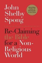 Boek cover Re-Claiming the Bible for a Non-Religious World van John Shelby Spong