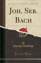 Joh. Seb. Bach (Classic Reprint)