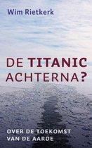 De Titanic Achterna?