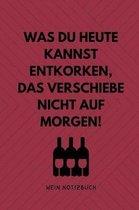 Was Du Heute Kannst Entkorken, Das Verschiebe Nicht Aus Morgen! Wein Notizbuch: A4 Notizbuch punktiert als Geschenk f�r Wein-liebhaber, Weinkenner, Wi