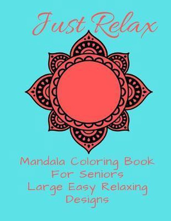 Just Relax Mandala Coloring Book For Seniors Large Easy Relaxing Designs