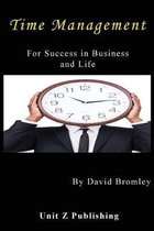 Time Management for Success in Business and Life: How to achieve more for less effort