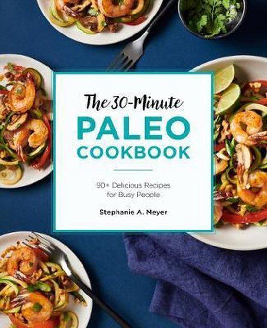 The 30-Minute Paleo Cookbook