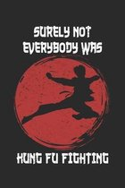 Surely Not Everybody Was Kung Fu Fighting: Lined Notebook