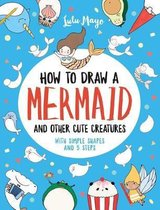 How to Draw a Mermaid and Other Cute Creatures with Simple Shapes in 5 Steps