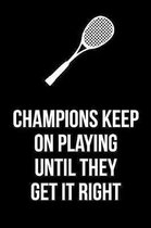 Gift Notebook For Squash Players - Champions Keep On Playing: College Ruled Journal