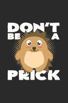 Don't be a prick: 6x9 Hedgehogs - dotgrid - dot grid paper - notebook - notes