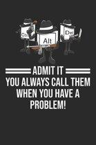 Admit It You Always Call Them When You Have A Problem: DIN A5 Ctrl Alt Del Notizheft - 120 Seiten gepunktetes Ctrl Alt Del Notizbuch f�r Notizen in Sc
