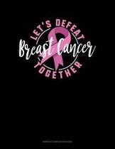 Let's Defeat Breast Cancer Together: Unruled Composition Book