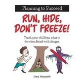 Run, Hide, Don't Freeze!