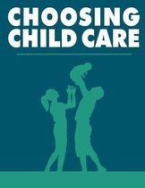Choosing Child Care: As a parent you want to ensure that your child receives the best care possible !