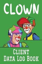 Clown Client Data Log Book: 6 x 9 Professional Clown Client Tracking Address & Appointment Book with A to Z Alphabetic Tabs to Record Personal Cus