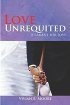 Love Unrequited a Lament For Love