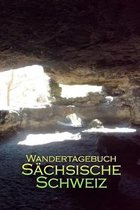 Wandertagebuch S�chsische Schweiz: Erinnerungsalbum zur S�chsischen Schweiz