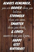 Always Remember You Are Braver Than You Believe Happy 61st Birthday: 61st Birthday Gift / Journal / Notebook / Diary / Unique Greeting Card Alternativ