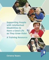 Supporting People with Intellectual Disabilities to Have a Good Life as They Grow Older