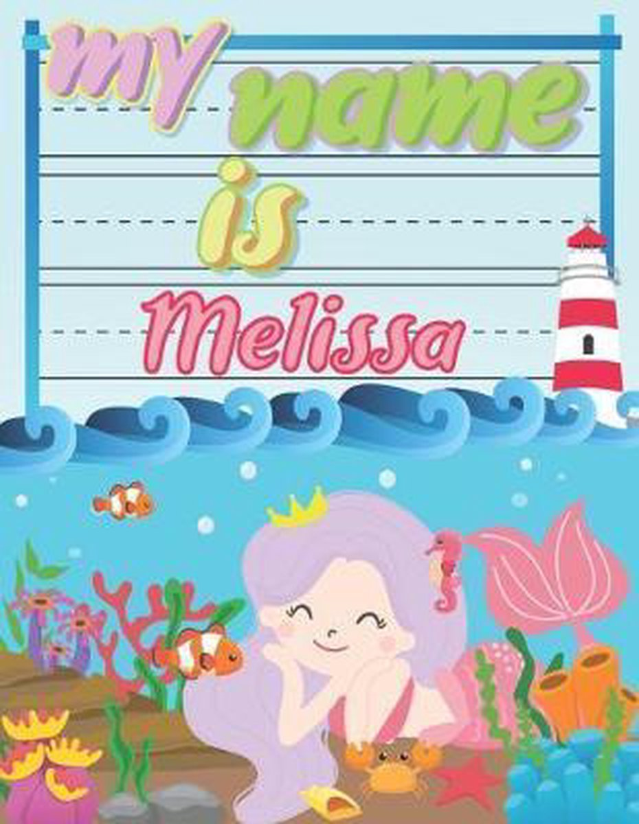 My Name is Melissa: Personalized Primary Tracing Book / Learning How to Write Their Name / Practice Paper Designed for Kids in Preschool a