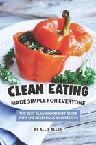 Clean Eating Made Simple for Everyone: The Best Clean Food Diet Guide with The Most Delicious Recipes