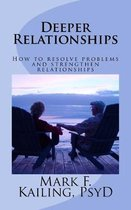 Deeper Relationships: How to resolve problems and strengthen relationships