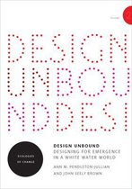 Design Unbound: Designing for Emergence in a White Water World: Ecologies of Change