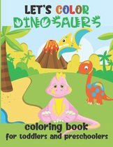 Let's Color Dinosaurs - Coloring Book for Toddlers and Preschoolers