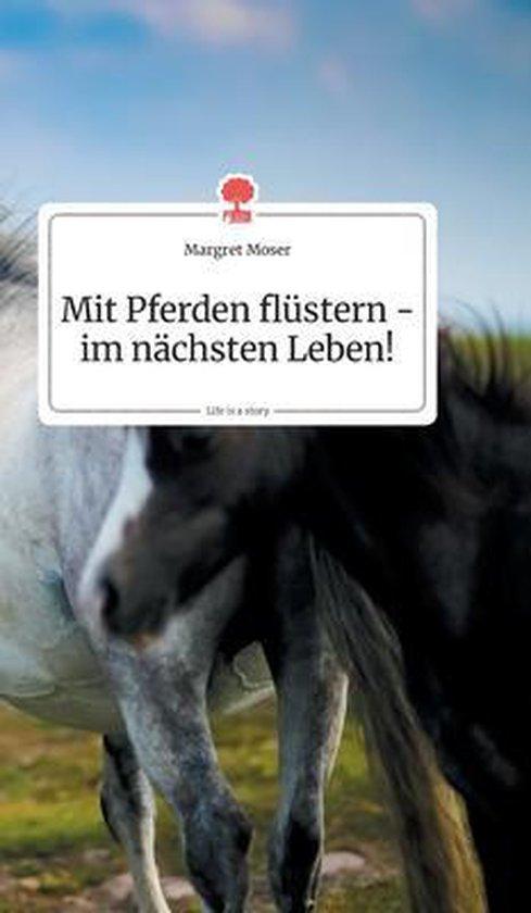 Mit Pferden flustern - im nachsten Leben! Life is a Story - story.one