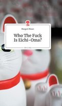 Who The Fuck Is Eichi-Oma?. Life is a Story - story.one