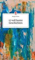 17 voll bunte Geschichten. Life is a Story - story.one