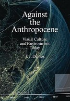 Against the Anthropocene - Visual Culture and Environment Today
