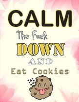 Calm The Fuck Down And Eat Cookies