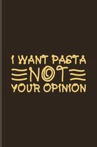I Want Pasta Not Your Opinion