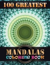 100 Greatest Mandalas Coloring Book: Coloring Book Pages Designed to Inspire Creativity! 100 Different Mandala Images Stress Gorgeous Designs & Tips f