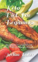 Keto Diet For Beginners: The Beginner's Complete Guide To A Healthy Ketogenic Lifestyle