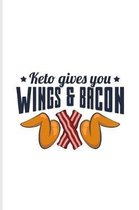 Keto Gives You Wings And Bacon
