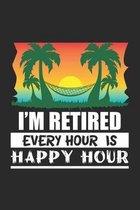 I'm Retired Every Hour Is A Happy: Ruhestand Lustiger Urlaub Rentner Notizbuch liniert DIN A5 - 120 Seiten f�r Notizen, Zeichnungen, Formeln - Organiz