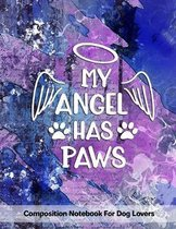 My Angel Has Paws: Composition Notebook For Dog Lovers