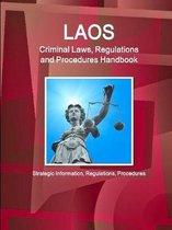 Laos Criminal Laws, Regulations and Procedures Handbook - Strategic Information, Regulations, Procedures