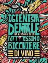 Questa igienista dentale ha bisogno di un fottutissimo bicchiere di vino: Un libro da colorare per adulti con parolacce