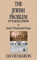The Jewish Problem: It's Solution: Or, Israel's Present and Future