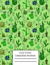 Crazy Cactus Compositon Notebook: Cacti Succulent Plants Writing Pages