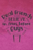 Real Friends Believe In Fries Before Guys: Special Friends Quote Notebook Workbook Journal to write in - eat fries